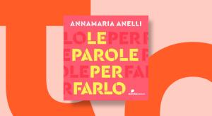Le parole per farlo di Annamaria Anelli